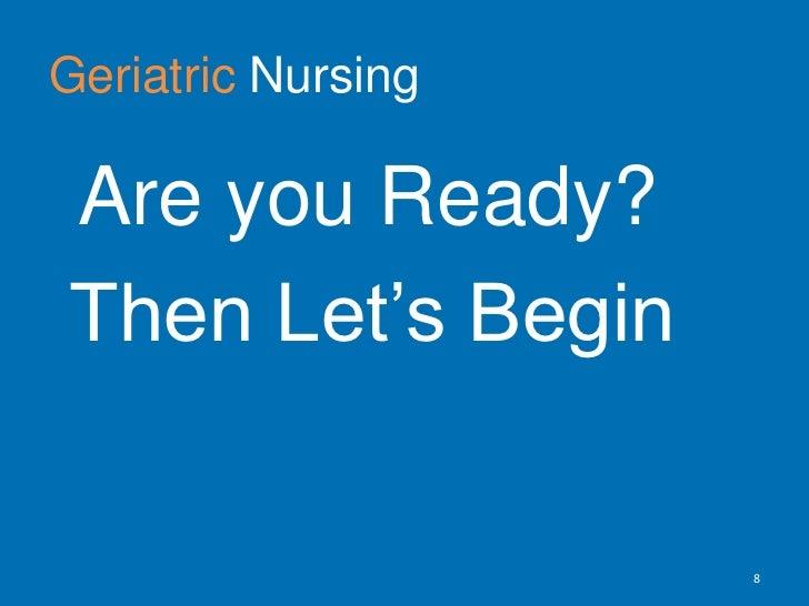 Geriatric Nursing<br />Are you Ready? <br /> Then Let's Begin<br />8<br />