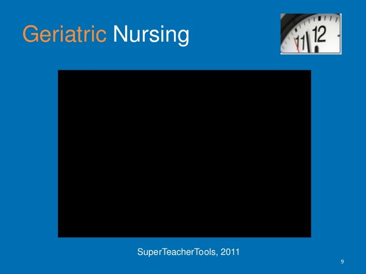 Geriatric Nursing<br />9<br />SuperTeacherTools, 2011 <br />