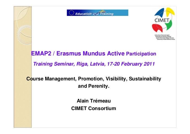 1  EMAP2 / Erasmus Mundus Active Participation  Training Seminar, Riga, Latvia, 17-20 February 2011Course Management, Prom...