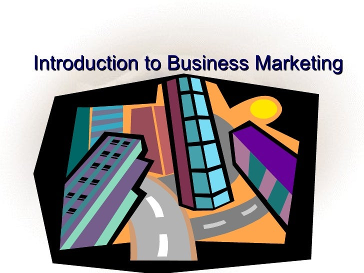Introduction to Business Marketing              Part 1