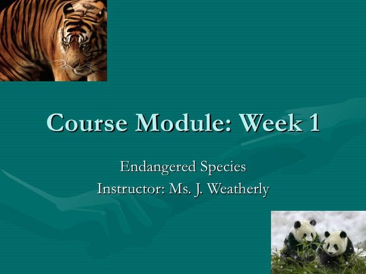 Course Module: Week 1 Endangered Species Instructor: Ms. J. Weatherly