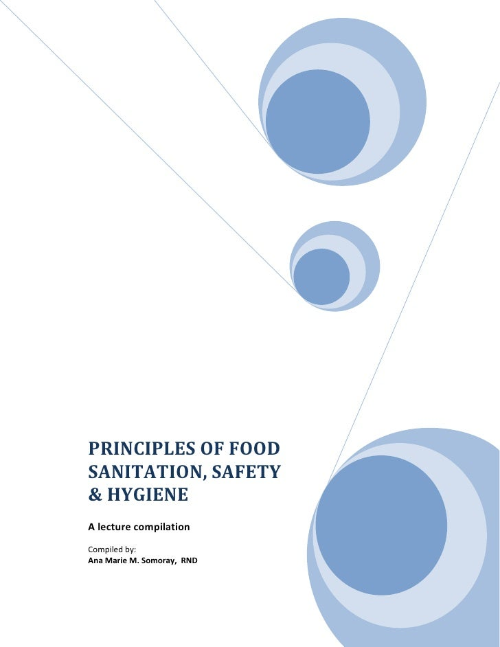 PRINCIPLES OF FOODSANITATION, SAFETY& HYGIENEA lecture compilationCompiled by:Ana Marie M. Somoray, RND