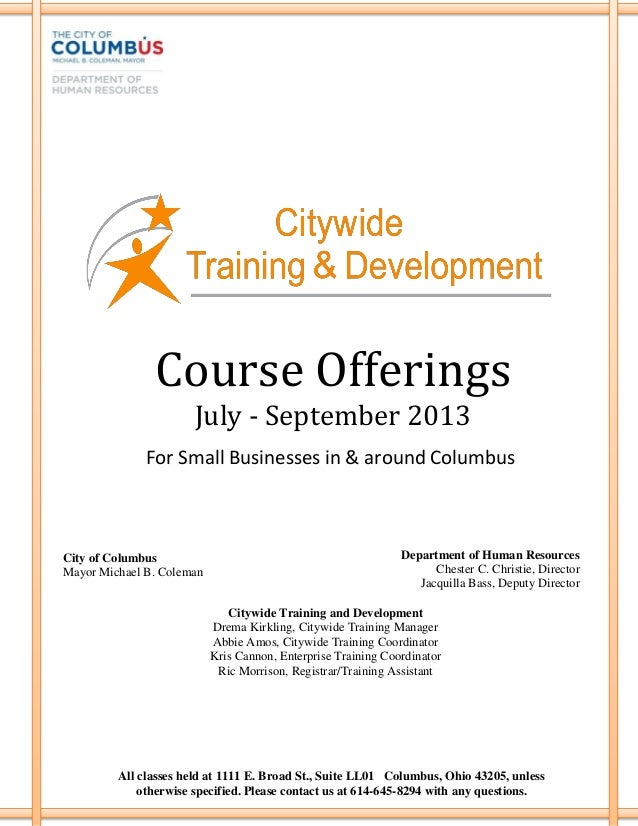Course Offerings July - September 2013 City of Columbus Mayor Michael B. Coleman Department of Human Resources Chester C. ...