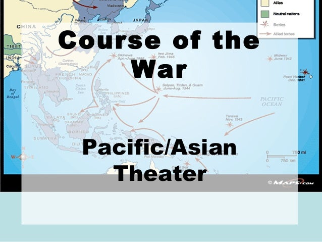 Course of the    War Pacific/Asian   Theater
