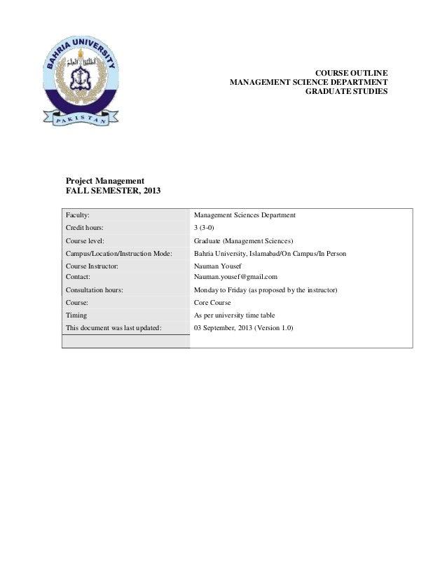 COURSE OUTLINE MANAGEMENT SCIENCE DEPARTMENT GRADUATE STUDIES  Project Management FALL SEMESTER, 2013 Faculty:  Management...