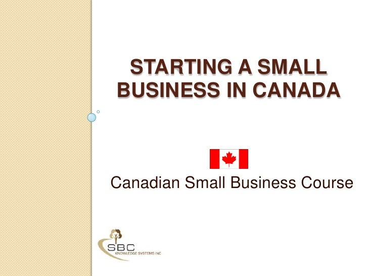 STARTING A SMALL BUSINESS IN CANADA<br />Canadian Small Business Course<br />