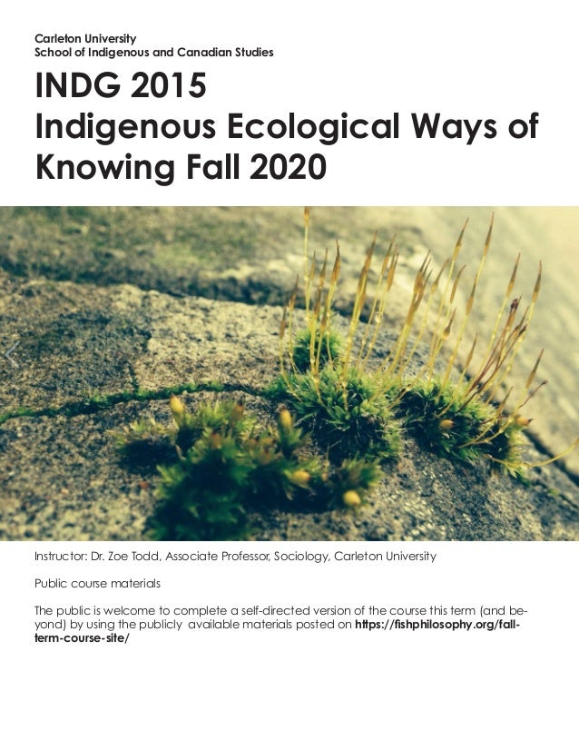 Carleton University School of Indigenous and Canadian Studies INDG 2015 Indigenous Ecological Ways of Knowing Fall 2020 I ...