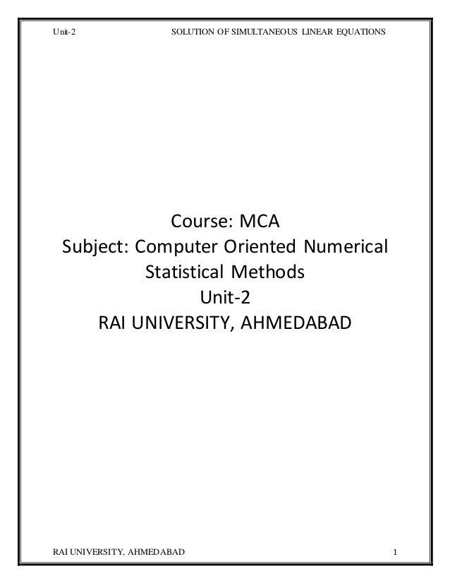 Unit-2 SOLUTION OF SIMULTANEOUS LINEAR EQUATIONS RAI UNIVERSITY, AHMEDABAD 1 Course: MCA Subject: Computer Oriented Numeri...