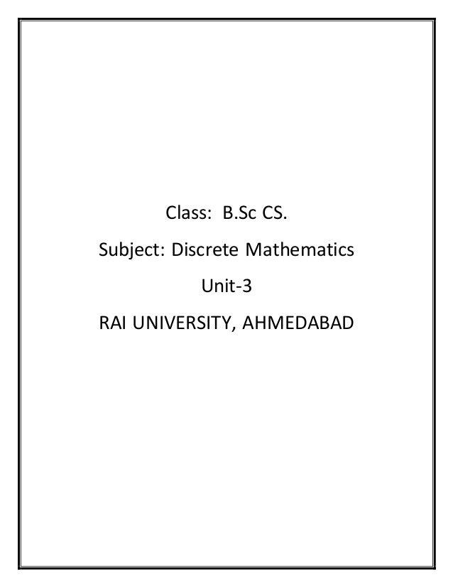 Class: B.Sc CS. Subject: Discrete Mathematics Unit-3 RAI UNIVERSITY, AHMEDABAD