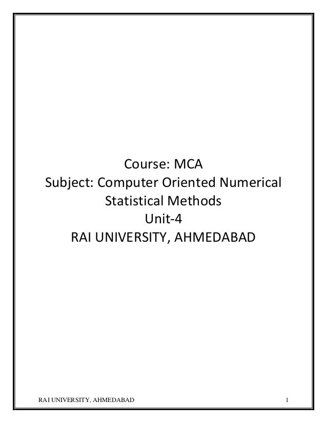 RAI UNIVERSITY, AHMEDABAD 1 Course: MCA Subject: Computer Oriented Numerical Statistical Methods Unit-4 RAI UNIVERSITY, AH...