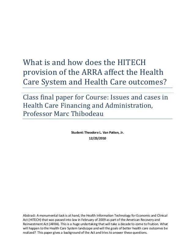 What is and how does the HITECH provision of the ARRA affect the Health Care System and Health Care outcomes? Class final ...