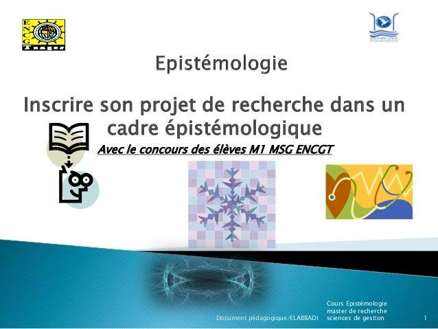 Inscrire son projet de recherche dans un cadre épistémologique Avec le concours des élèves M1 MSG ENCGT  Document pédagogi...