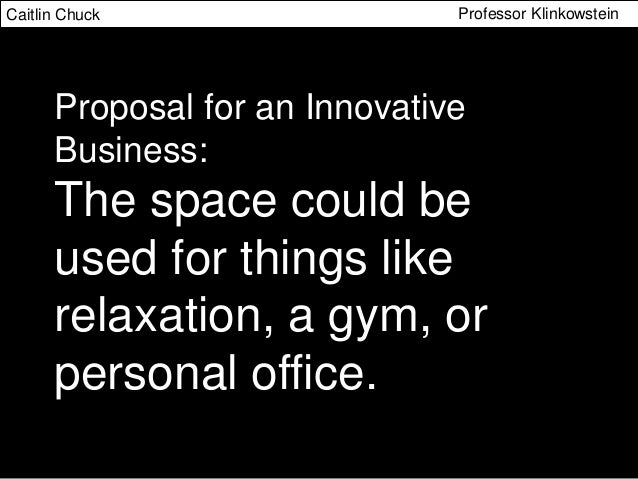 innovative business proposal Competitive opportunity for small business: high-tech innovation is stimulated and the united states gains entrepreneurial spirit as it meets its specific research and development needs these agencies designate r&d topics and accept proposals.