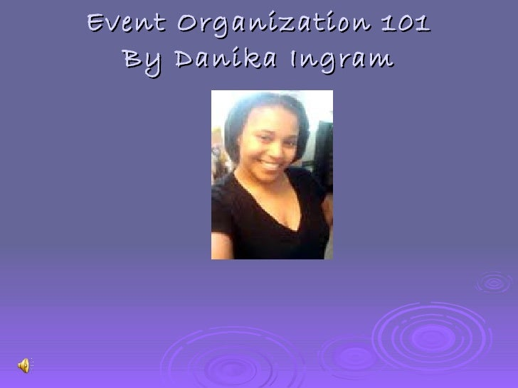 Event Organization 101 By Danika Ingram