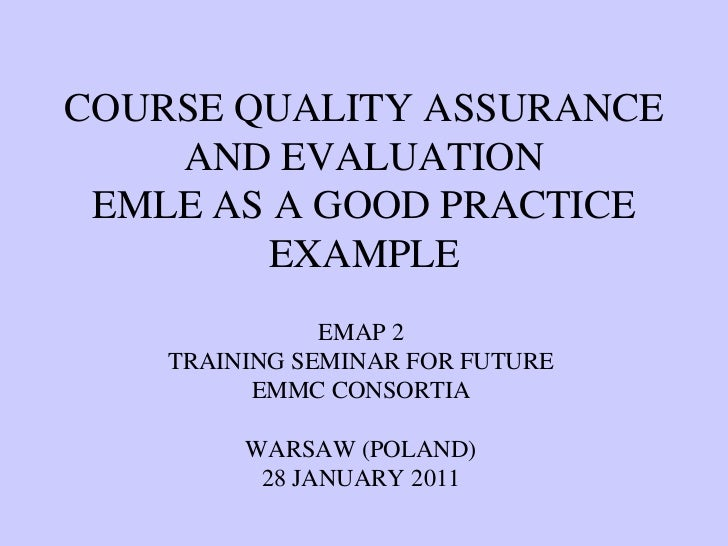 COURSE QUALITY ASSURANCE    AND EVALUATION EMLE AS A GOOD PRACTICE        EXAMPLE               EMAP 2    TRAINING SEMINAR...