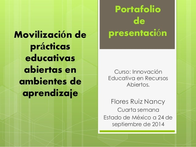 Movilización de  prácticas  educativas  abiertas en  ambientes de  aprendizaje  Portafolio  de  presentación  Curso: Innov...