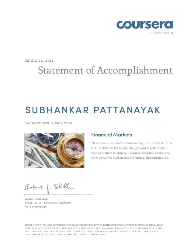 coursera.org Statement of Accomplishment APRIL 24, 2014 SUBHANKAR PATTANAYAK HAS SUCCESSFULLY COMPLETED Financial Markets ...