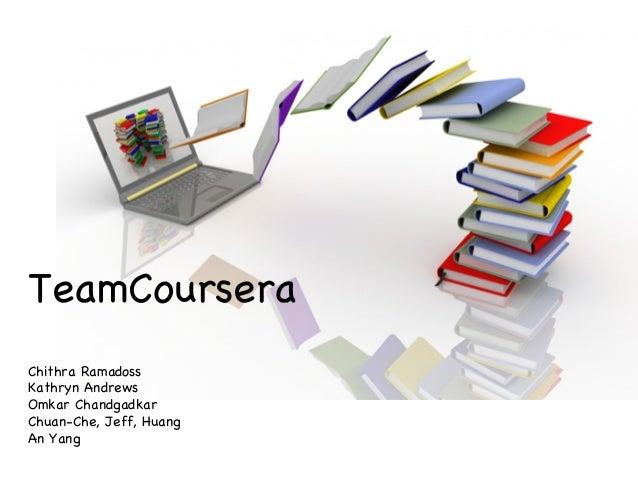 TeamCourseraChithra RamadossKathryn AndrewsOmkar ChandgadkarChuan-Che, Jeff, HuangAn Yang