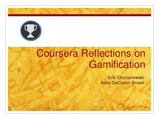 Coursera Reflections on Gamification Erik Chocianowski Anita DeCianni-Brown