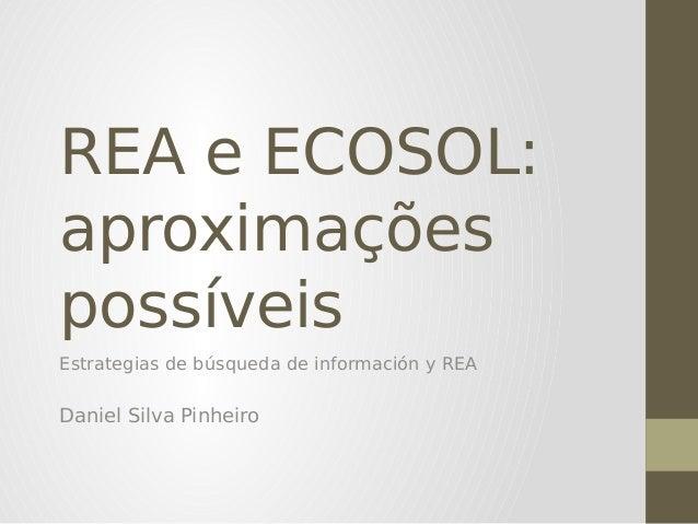REA e ECOSOL: aproximações possíveis Estrategias de búsqueda de información y REA Daniel Silva Pinheiro