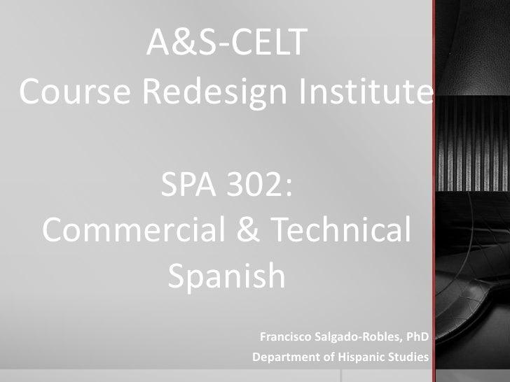 A&S-CELTCourse Redesign Institute      SPA 302: Commercial & Technical      Spanish              Francisco Salgado-Robles,...