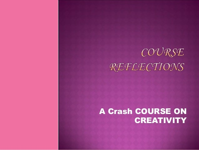 A Crash COURSE ON        CREATIVITY