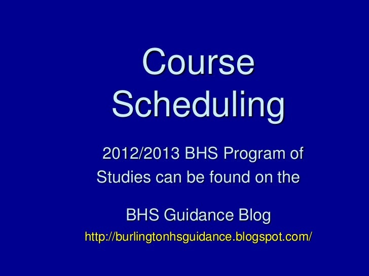 Course    Scheduling   2012/2013 BHS Program of  Studies can be found on the       BHS Guidance Bloghttp://burlingtonhsgui...