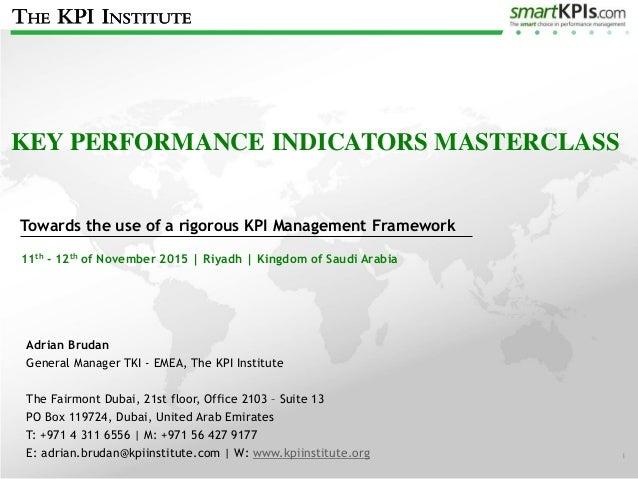 © The KPI Institute 2015 KEY PERFORMANCE INDICATORS MASTERCLASS Towards the use of a rigorous KPI Management Framework 11t...