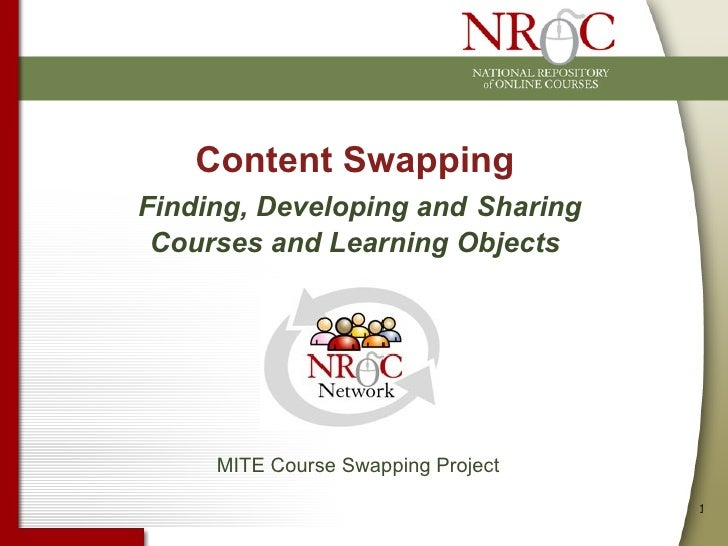 Content Swapping   Finding, Developing and   Sharing Courses and Learning Objects MITE Course Swapping Project