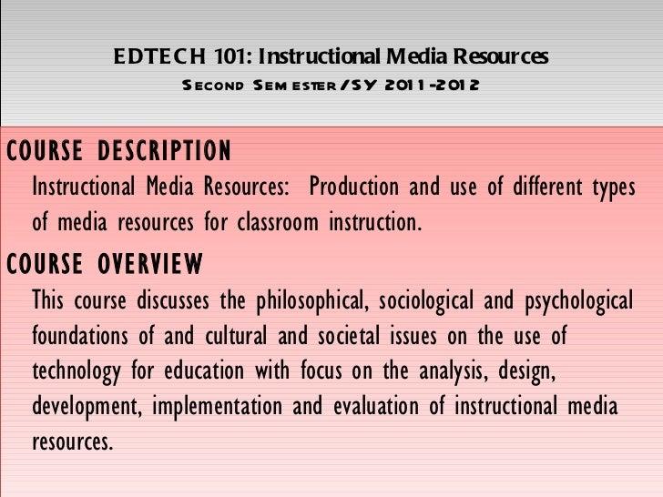 E DTE C H 101: Instructional Media Resources                   Second Sem ester / SY 201 1 -201 2COURSE DESCRIPTION  Instr...