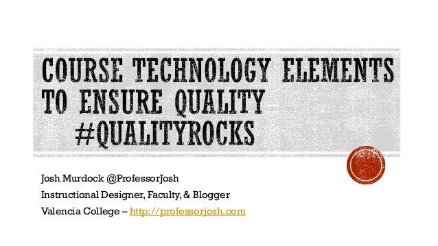 Josh Murdock @ProfessorJosh Instructional Designer,Faculty,& Blogger Valencia College – http://professorjosh.com