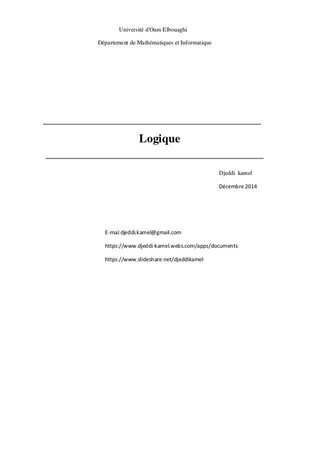 Logique melDjeddi ak Université d'Oum Elbouaghi Département de Mathématiques et Informatique Décembre 2014 E-mai:djeddi.ka...