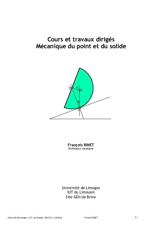 Université de Limoges. I.U.T. du limousin. Site G.E.I.I. de Brive François BINET - 1 - Cours et travaux dirigés Mécanique ...