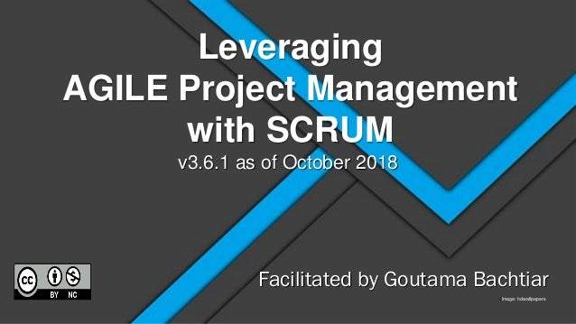 Leveraging AGILE Project Management with SCRUM IImage: hdwallpapers Facilitated by Goutama Bachtiar v3.6.1 as of October 2...