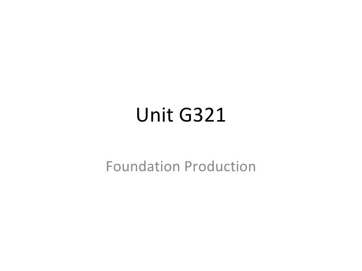 Unit G321 Foundation Production