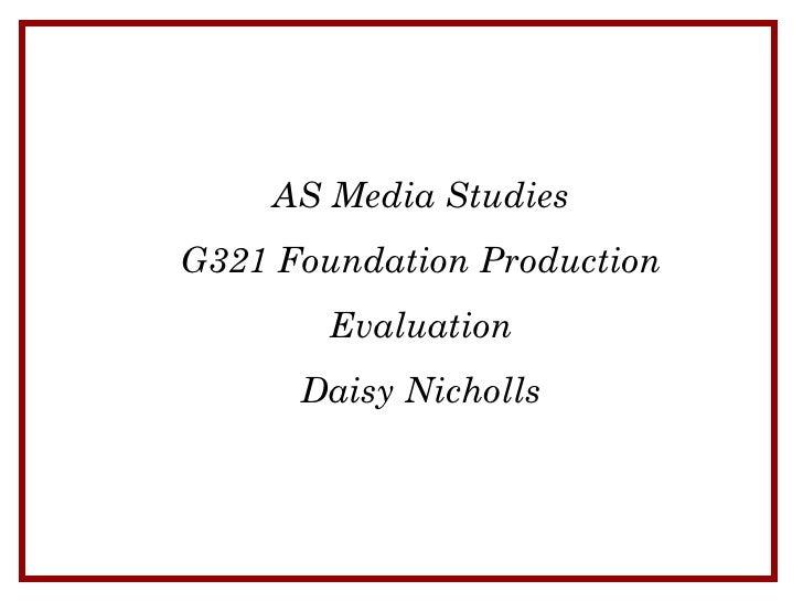 AS Media StudiesG321 Foundation Production        Evaluation      Daisy Nicholls