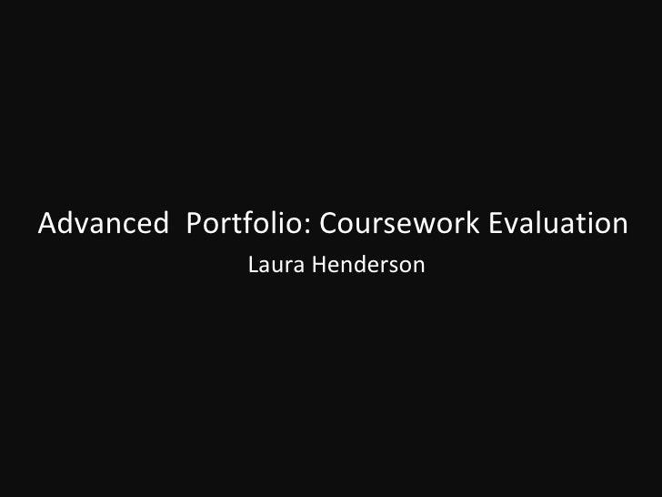 Advanced  Portfolio: Coursework Evaluation Laura Henderson