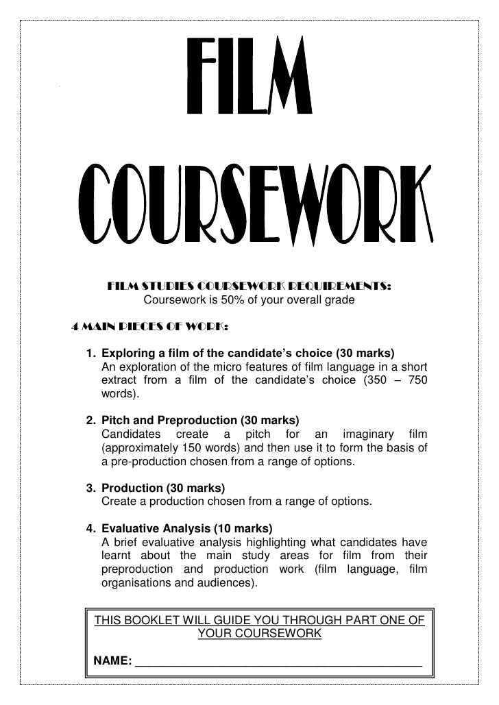 FILM STUDIES COURSEWORK REQUIREMENTS:           Coursework is 50% of your overall grade4 MAIN PIECES OF WORK:  1. Explorin...