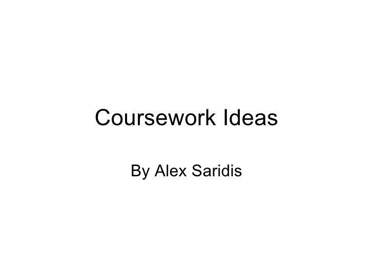Coursework Ideas By Alex Saridis