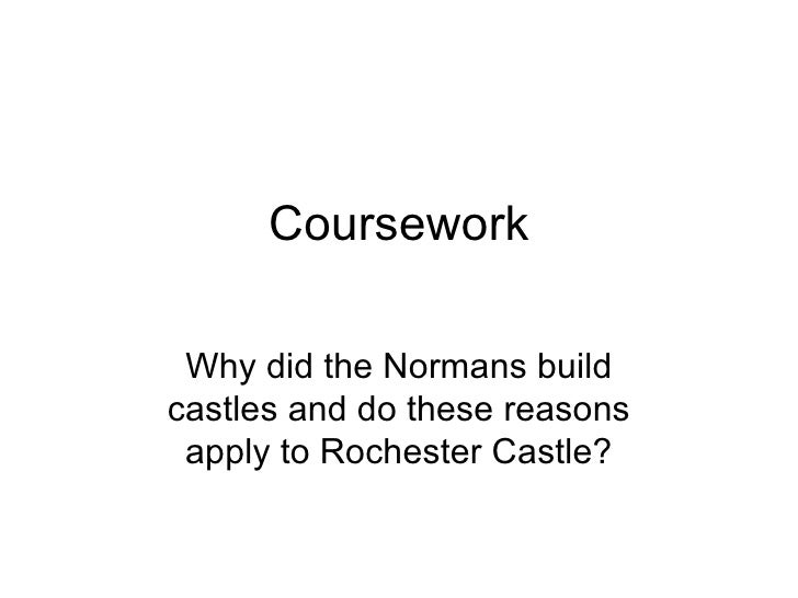 Coursework Why did the Normans build castles and do these reasons apply to Rochester Castle?