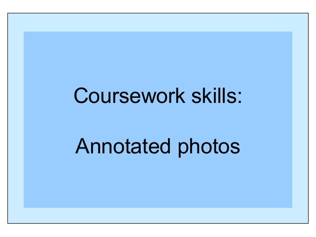 Coursework skills: Annotated photos