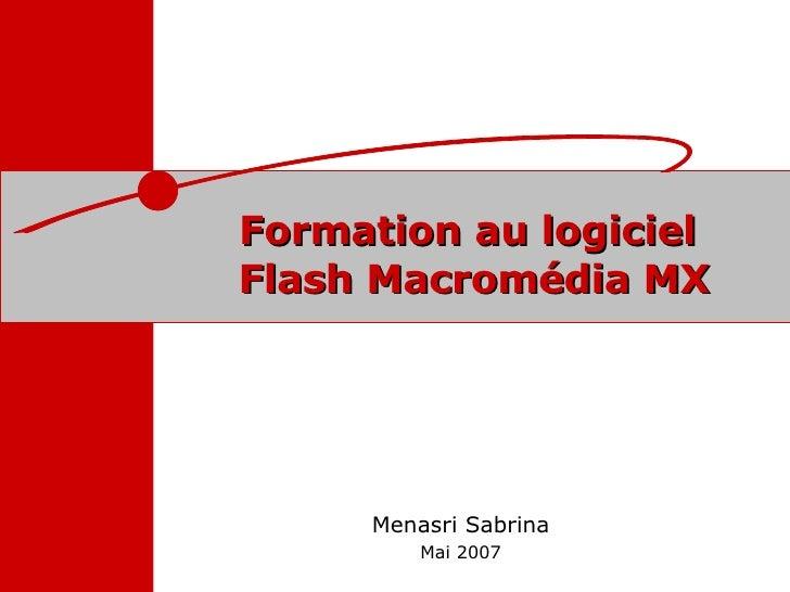 Formation au logiciel  Flash Macromédia MX Menasri Sabrina Mai 2007