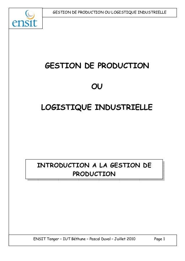 GESTION DE PRODUCTION OU LOGISTIQUE INDUSTRIELLE ENSIT Tanger – IUT Béthune – Pascal Duval – Juillet 2010 Page 1 GESTION D...