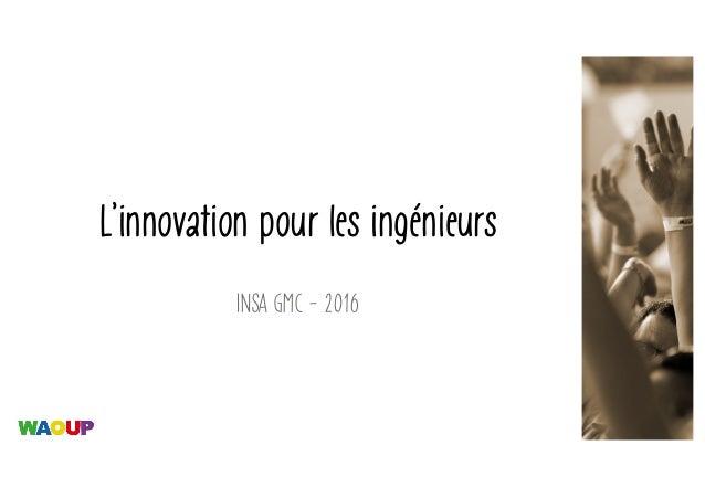 L'innovation pour les ingénieurs INSA GMC - 2016