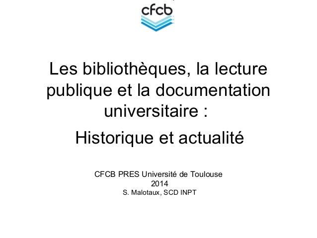 Les bibliothèques, la lecture publique et la documentation universitaire : Historique et actualité CFCB PRES Université de...