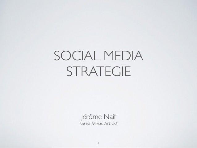 SOCIAL MEDIA STRATEGIE Jérôme Naif Social Media Activist 1