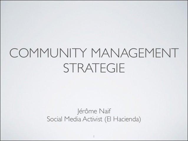 COMMUNITY MANAGEMENT STRATEGIE Jérôme Naif  Social Media Activist (El Hacienda)