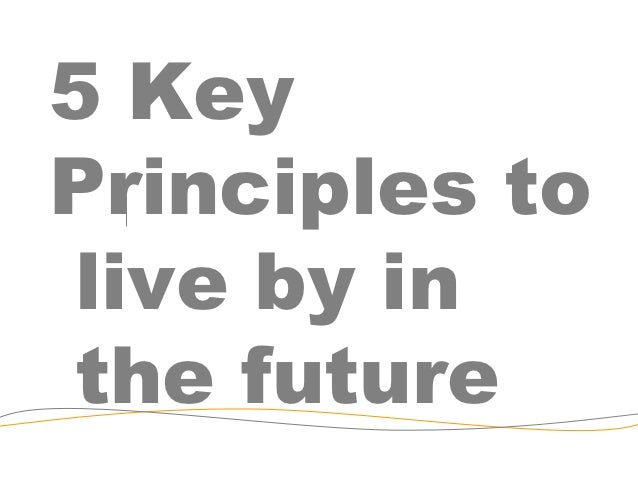 5 KeyPrinciples to live by in the future