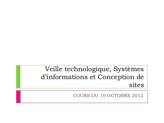 Veille technologique, Systèmesd'informations et Conception de                            sites          COURS DU 10 OCTOBR...
