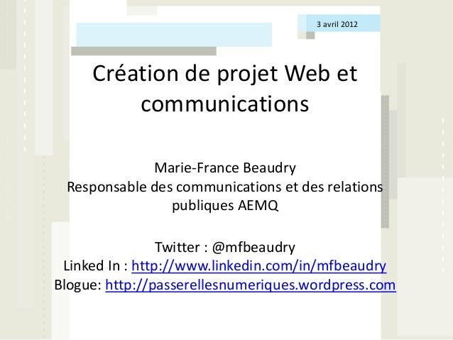 3 avril 2012     Création de projet Web et         communications             Marie-France Beaudry Responsable des communi...